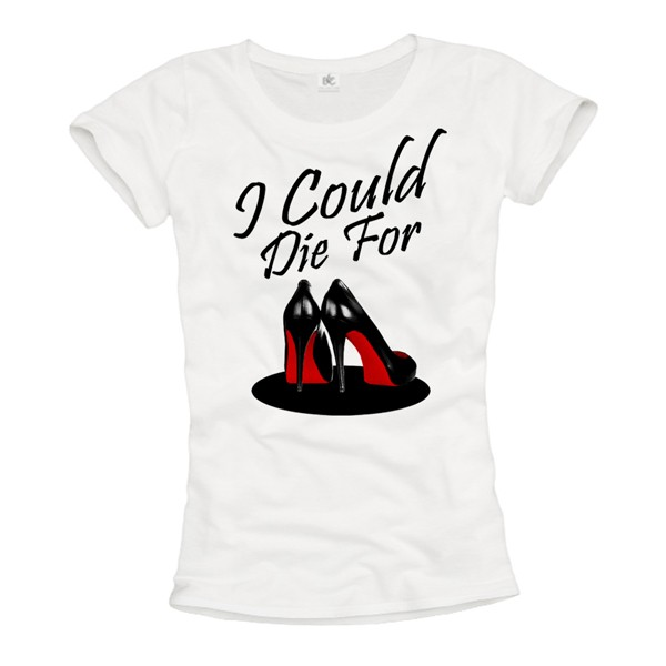 Damen T-Shirt - I Could Die For